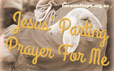 主耶稣特别为我的祷告 Jesus' Parting Prayer-For Me