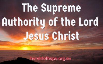 主耶稣基督的至高权能 The Supreme Authority of the Lord Jesus Christ
